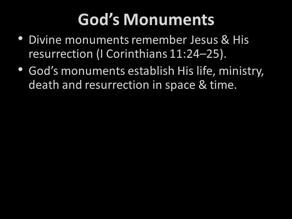 God's Monuments Divine monuments remember Jesus & His resurrection (I Corinthians 11:24–25).