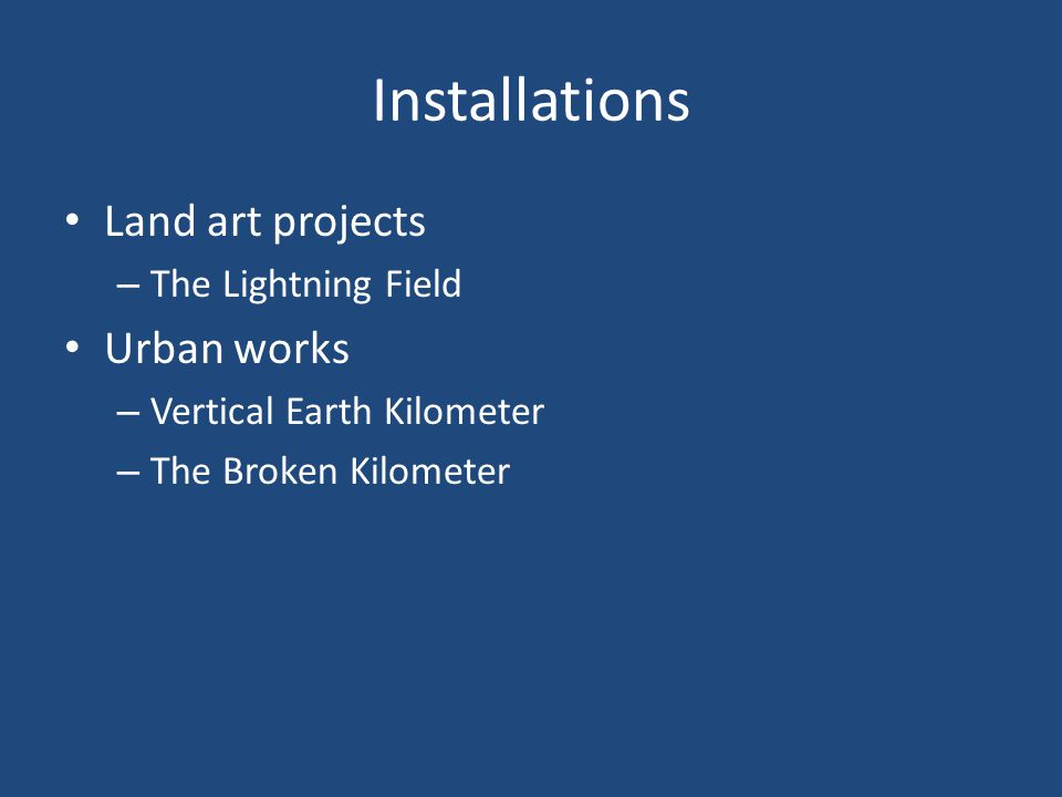 Installations Land art projects – The Lightning Field Urban works – Vertical Earth Kilometer – The Broken Kilometer