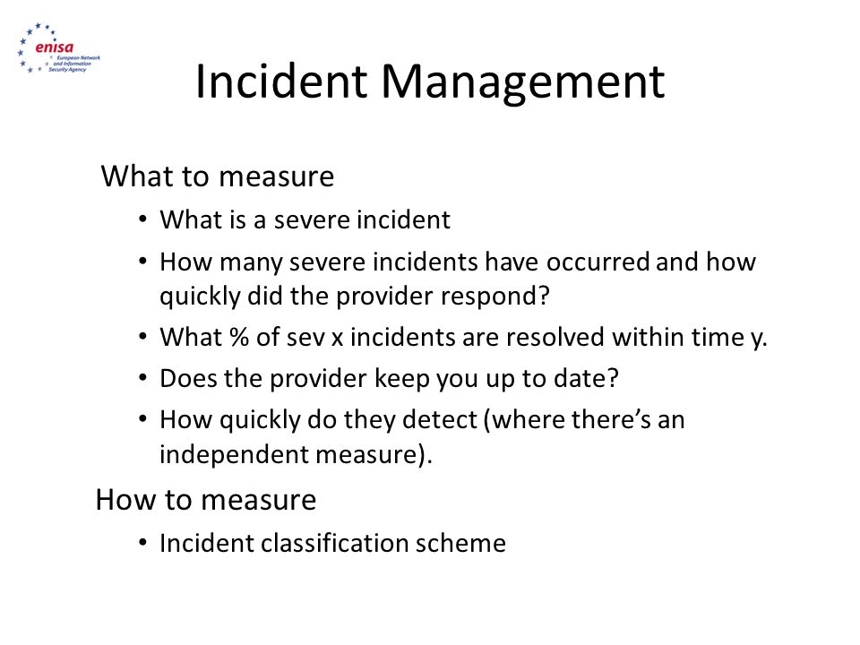 Incident Management What to measure What is a severe incident How many severe incidents have occurred and how quickly did the provider respond.