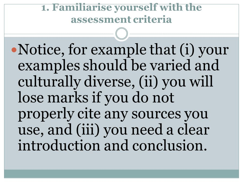 1. Familiarise yourself with the assessment criteria Notice, for example that (i) your examples should be varied and culturally diverse, (ii) you will