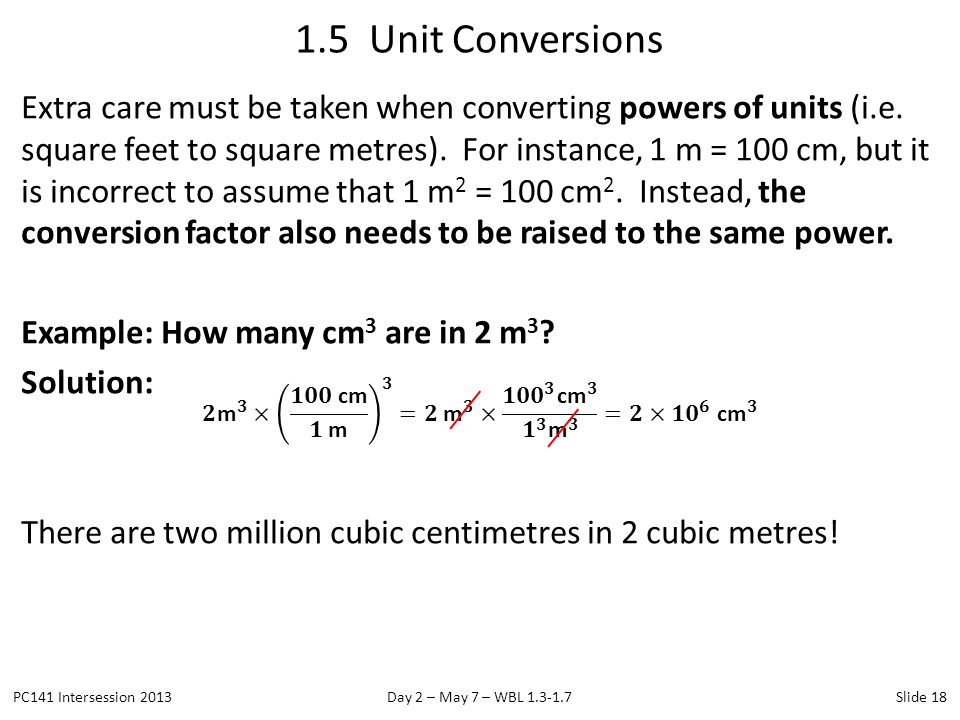 Extra care must be taken when converting powers of units (i.e. square feet to square metres). For instance, 1 m = 100 cm, but it is incorrect to assum