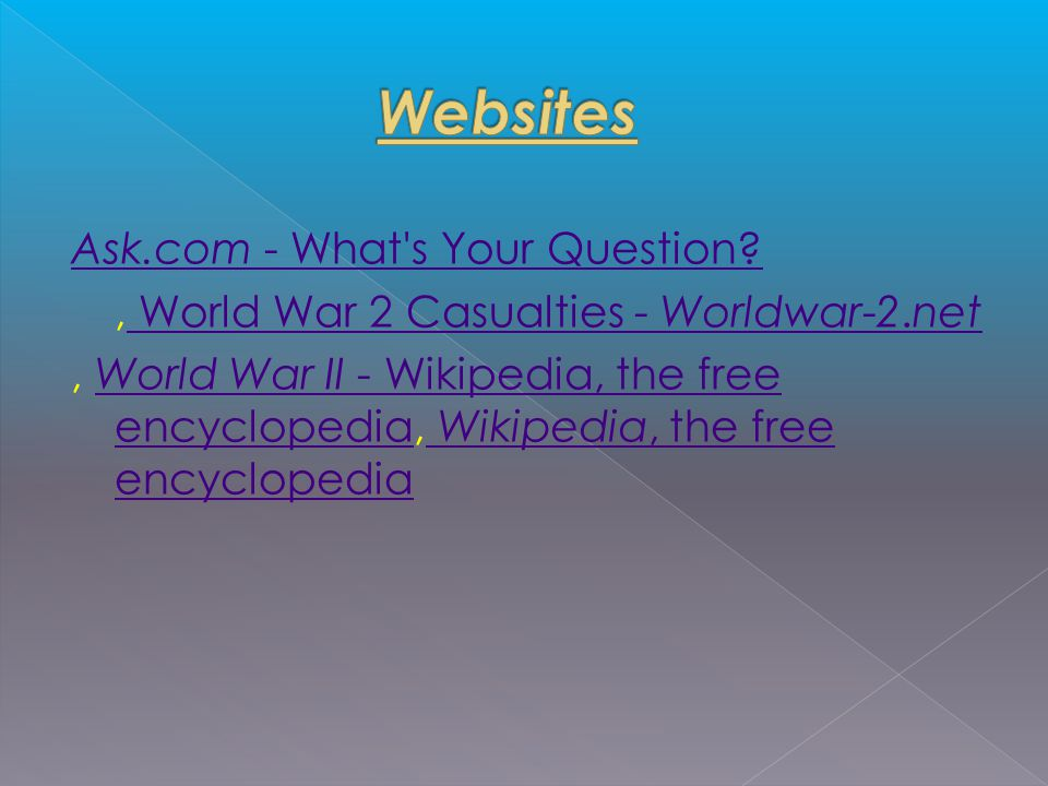 Ask.com - What s Your Question , World War 2 Casualties - Worldwar-2.net World War 2 Casualties - Worldwar-2.net, World War II - Wikipedia, the free encyclopedia, Wikipedia, the free encyclopediaWorld War II - Wikipedia, the free encyclopedia Wikipedia, the free encyclopedia