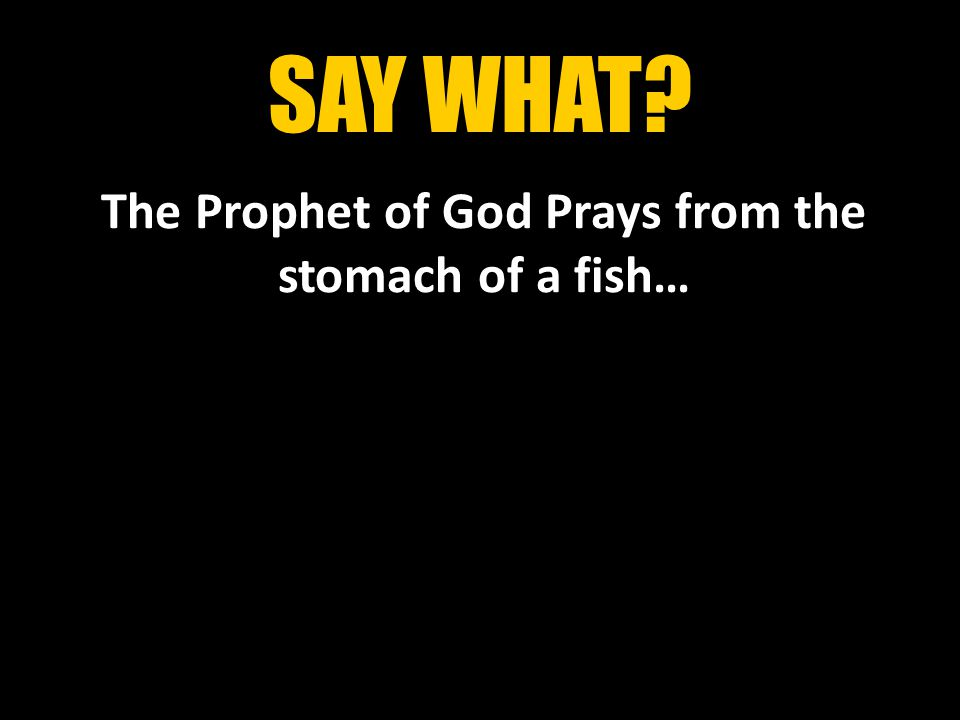 SAY WHAT The Prophet of God Prays from the stomach of a fish…
