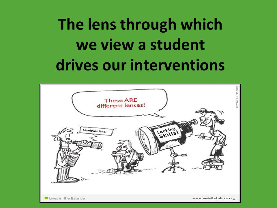 The lens through which we view a student drives our interventions