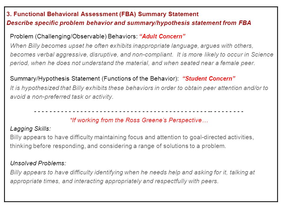 3. Functional Behavioral Assessment (FBA) Summary Statement Describe specific problem behavior and summary/hypothesis statement from FBA It is hypothe