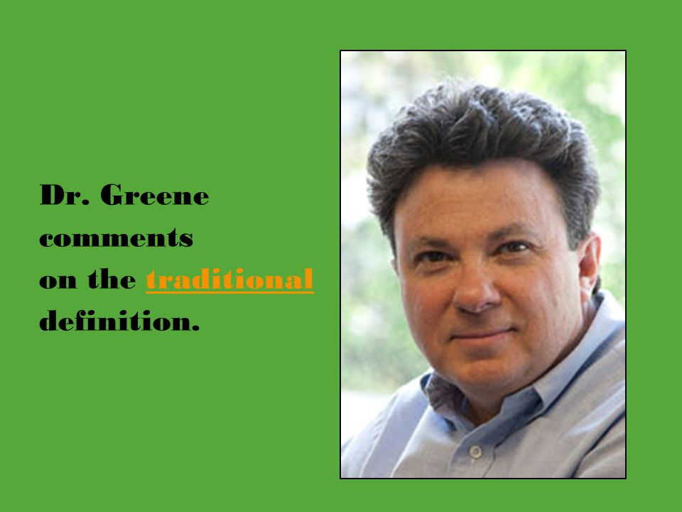Dr. Greene comments on the traditionaltraditional definition.
