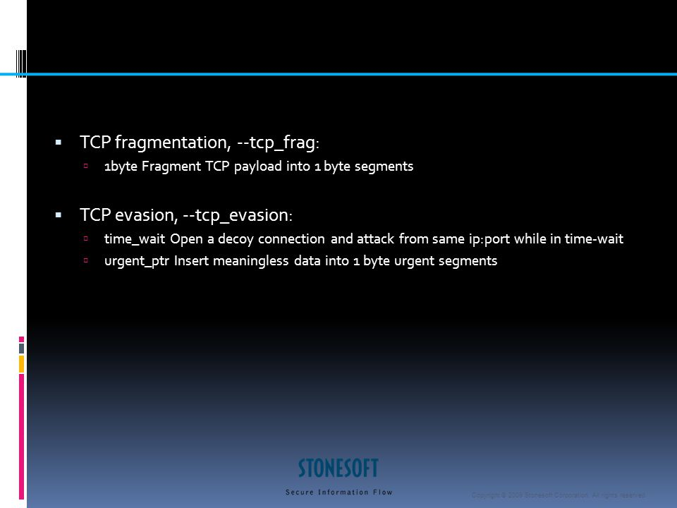 Copyright © 2009 Stonesoft Corporation. All rights reserved.  TCP fragmentation, --tcp_frag:  1byte Fragment TCP payload into 1 byte segments  TCP