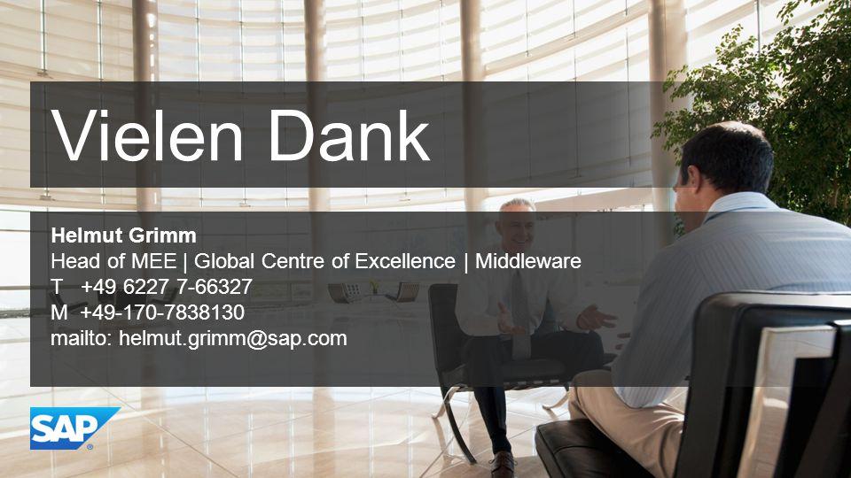 Vielen Dank Helmut Grimm Head of MEE | Global Centre of Excellence | Middleware T +49 6227 7-66327 M +49-170-7838130 mailto: helmut.grimm@sap.com