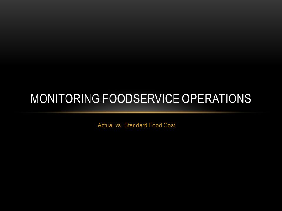 Actual vs. Standard Food Cost MONITORING FOODSERVICE OPERATIONS