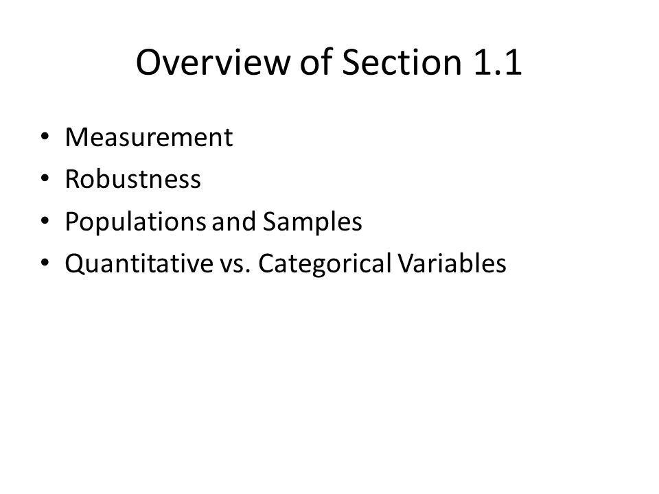 Overview of Section 1.1 Measurement Robustness Populations and Samples Quantitative vs. Categorical Variables