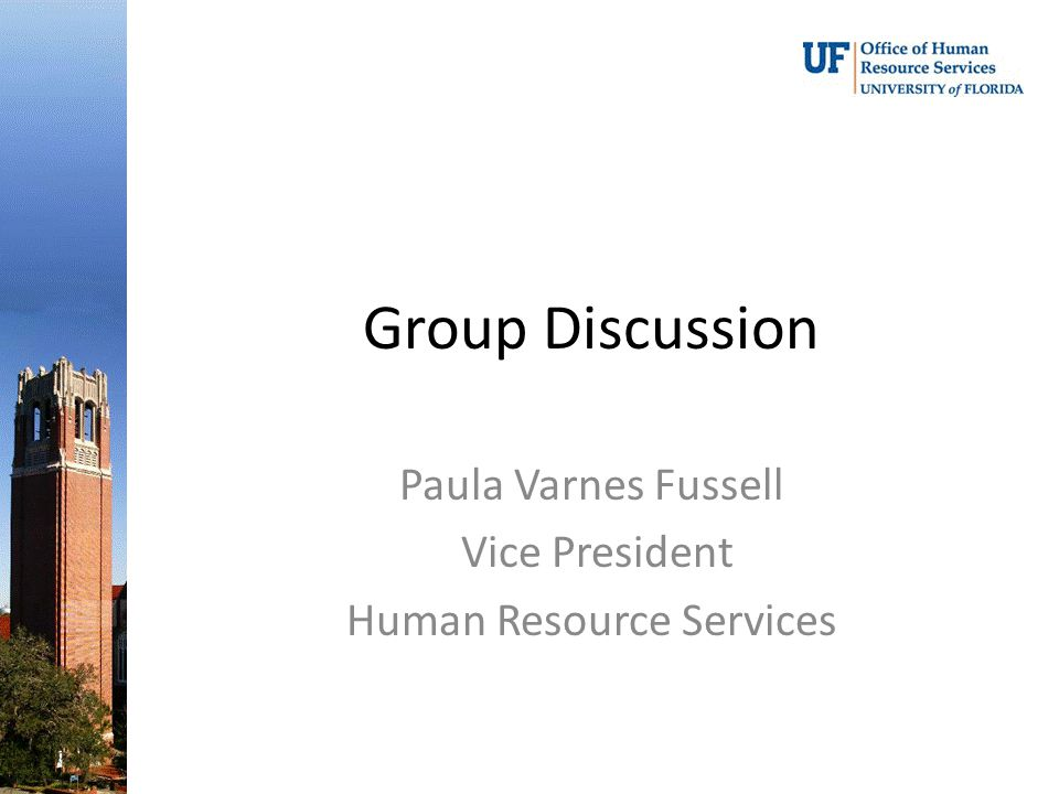 Group Discussion Paula Varnes Fussell Vice President Human Resource Services