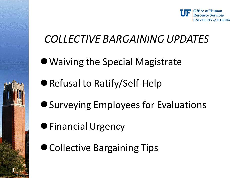 COLLECTIVE BARGAINING UPDATES Waiving the Special Magistrate Refusal to Ratify/Self-Help Surveying Employees for Evaluations Financial Urgency Collect