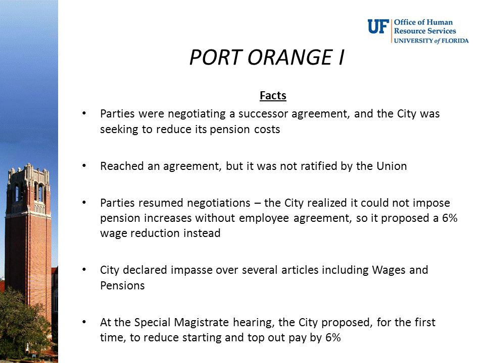 PORT ORANGE I Facts Parties were negotiating a successor agreement, and the City was seeking to reduce its pension costs Reached an agreement, but it