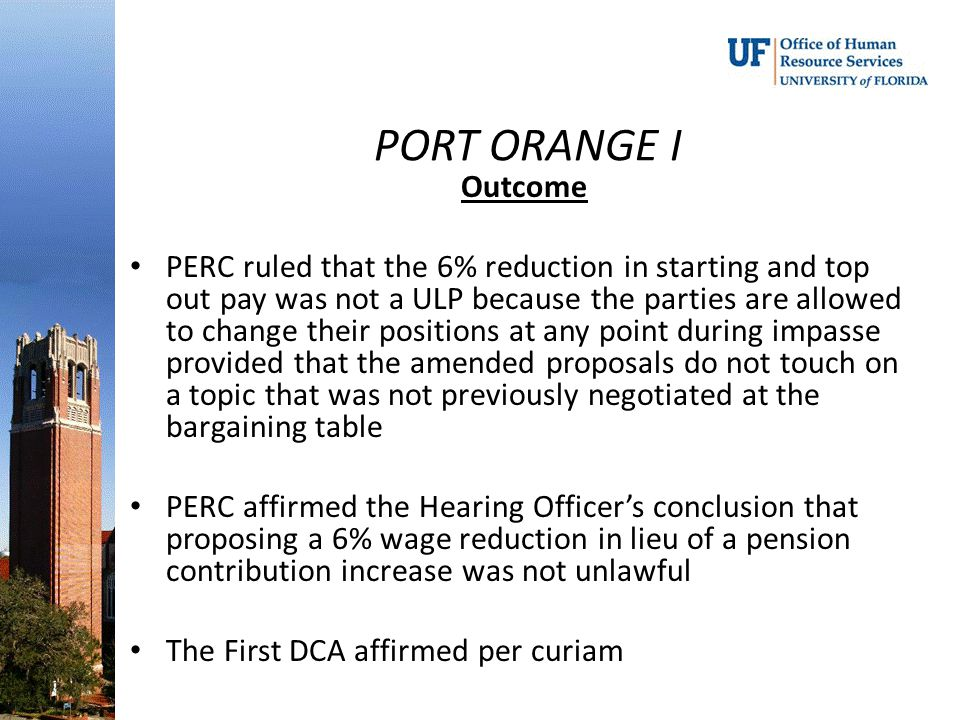 PORT ORANGE I Outcome PERC ruled that the 6% reduction in starting and top out pay was not a ULP because the parties are allowed to change their posit