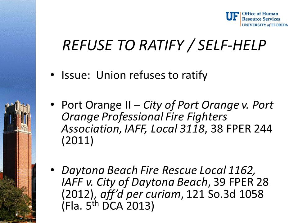 REFUSE TO RATIFY / SELF-HELP Issue: Union refuses to ratify Port Orange II – City of Port Orange v. Port Orange Professional Fire Fighters Association