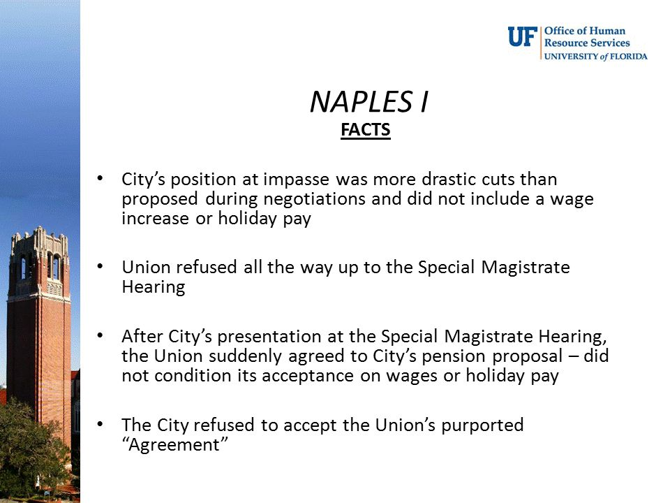 NAPLES I FACTS City's position at impasse was more drastic cuts than proposed during negotiations and did not include a wage increase or holiday pay U