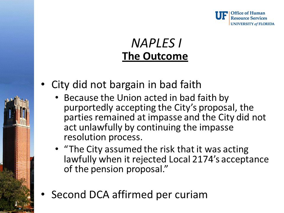 NAPLES I The Outcome City did not bargain in bad faith Because the Union acted in bad faith by purportedly accepting the City's proposal, the parties