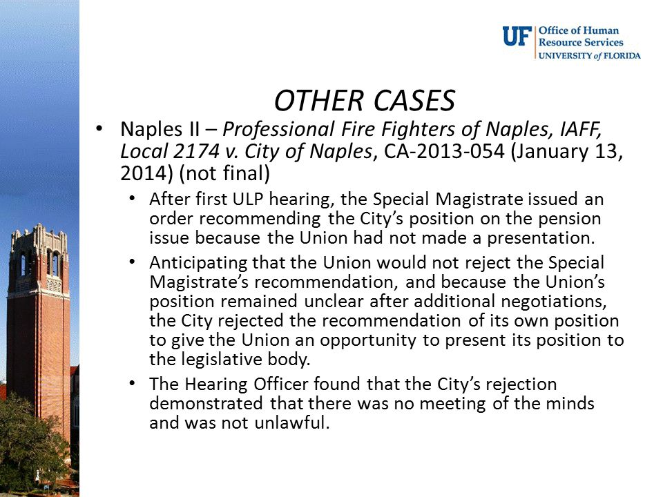 OTHER CASES Naples II – Professional Fire Fighters of Naples, IAFF, Local 2174 v. City of Naples, CA-2013-054 (January 13, 2014) (not final) After fir
