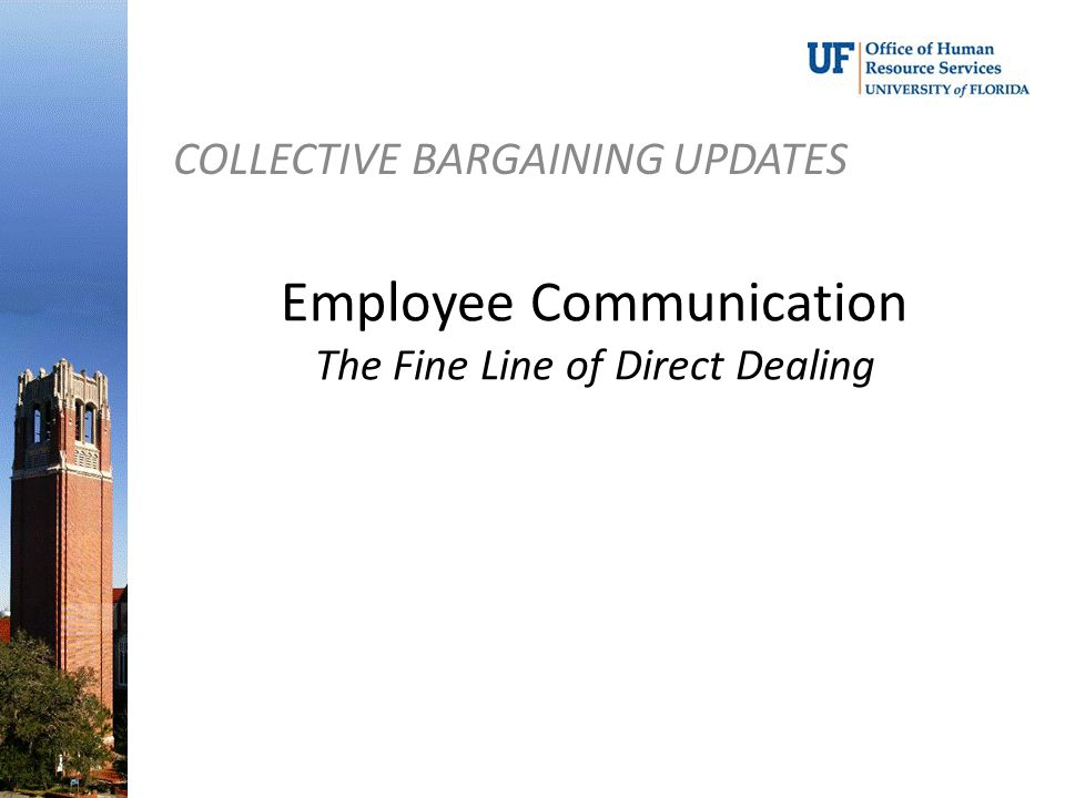 COLLECTIVE BARGAINING UPDATES Employee Communication The Fine Line of Direct Dealing