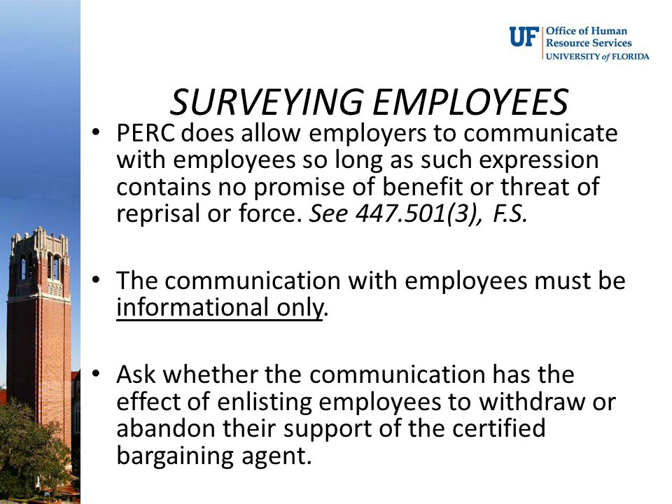 SURVEYING EMPLOYEES PERC does allow employers to communicate with employees so long as such expression contains no promise of benefit or threat of rep