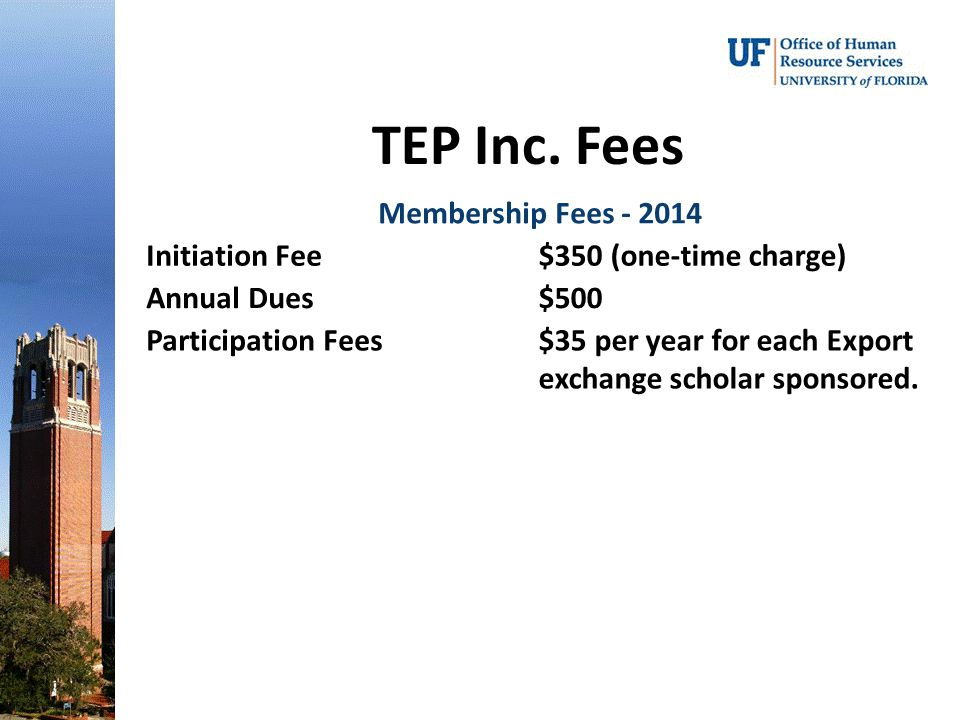TEP Inc. Fees Membership Fees - 2014 Initiation Fee$350 (one-time charge) Annual Dues$500 Participation Fees$35 per year for each Export exchange scho