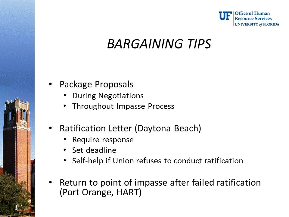 BARGAINING TIPS Package Proposals During Negotiations Throughout Impasse Process Ratification Letter (Daytona Beach) Require response Set deadline Sel