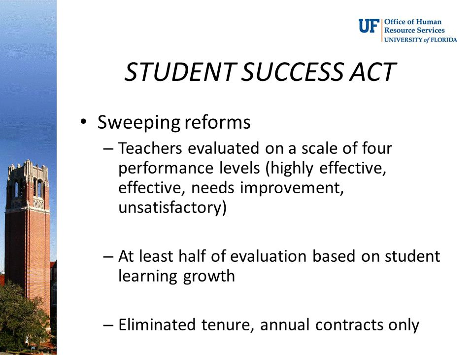 STUDENT SUCCESS ACT Sweeping reforms – Teachers evaluated on a scale of four performance levels (highly effective, effective, needs improvement, unsat