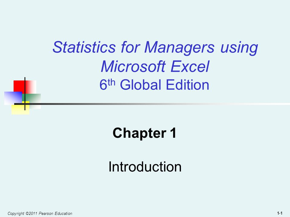 Copyright ©2011 Pearson Education 1-1 Statistics for Managers using Microsoft Excel 6 th Global Edition Chapter 1 Introduction