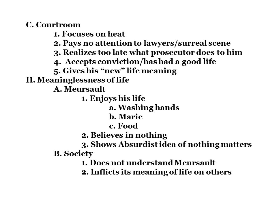 C. Courtroom 1. Focuses on heat 2. Pays no attention to lawyers/surreal scene 3.