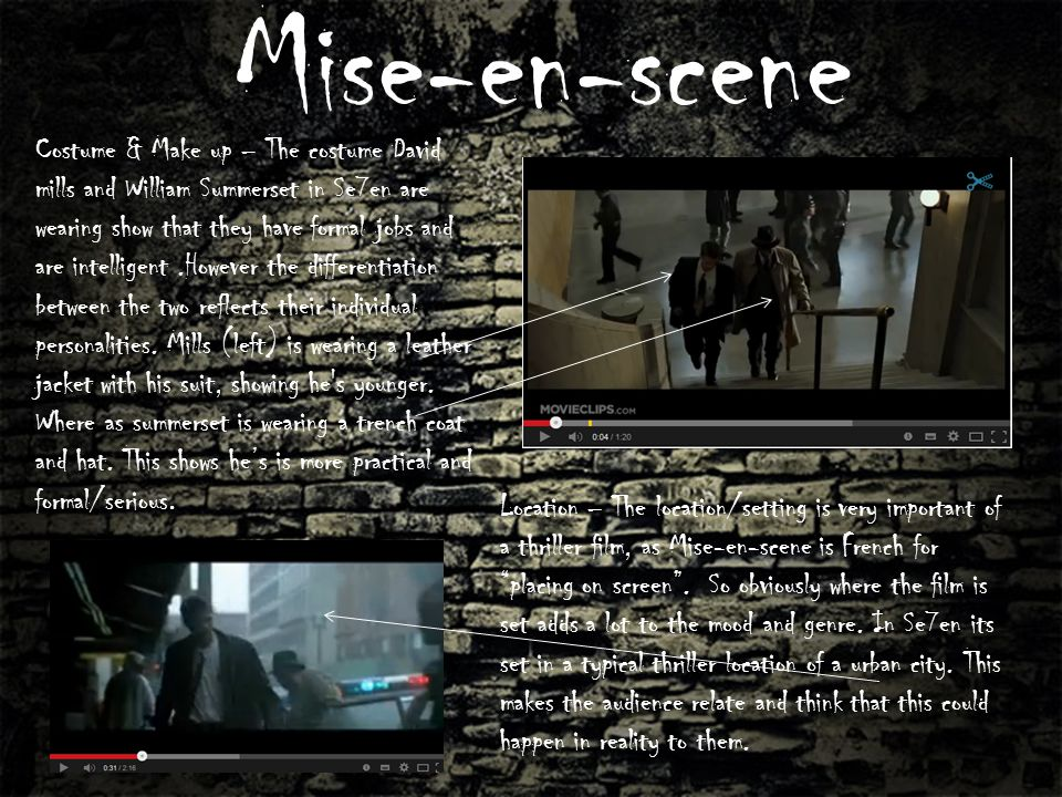 Mise-en-scene Costume & Make up – The costume David mills and William Summerset in Se7en are wearing show that they have formal jobs and are intelligent.However the differentiation between the two reflects their individual personalities.