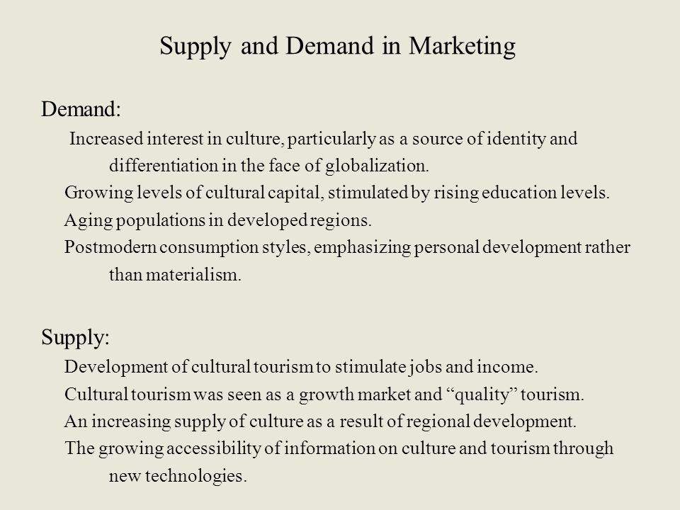 Supply and Demand in Marketing Demand: Increased interest in culture, particularly as a source of identity and differentiation in the face of globaliz