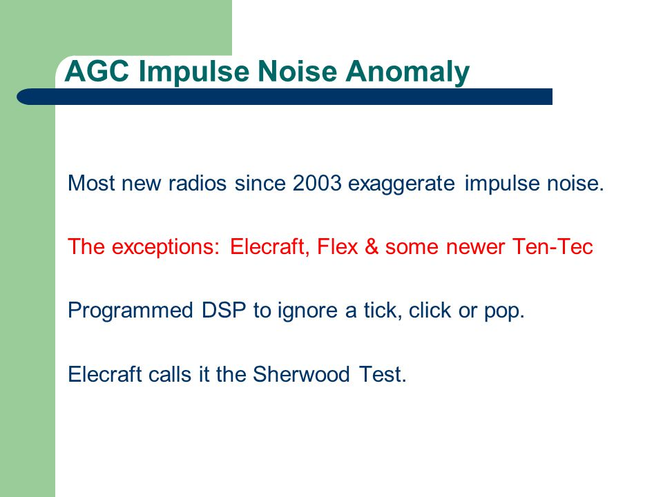 AGC Impulse Noise Anomaly Most new radios since 2003 exaggerate impulse noise.