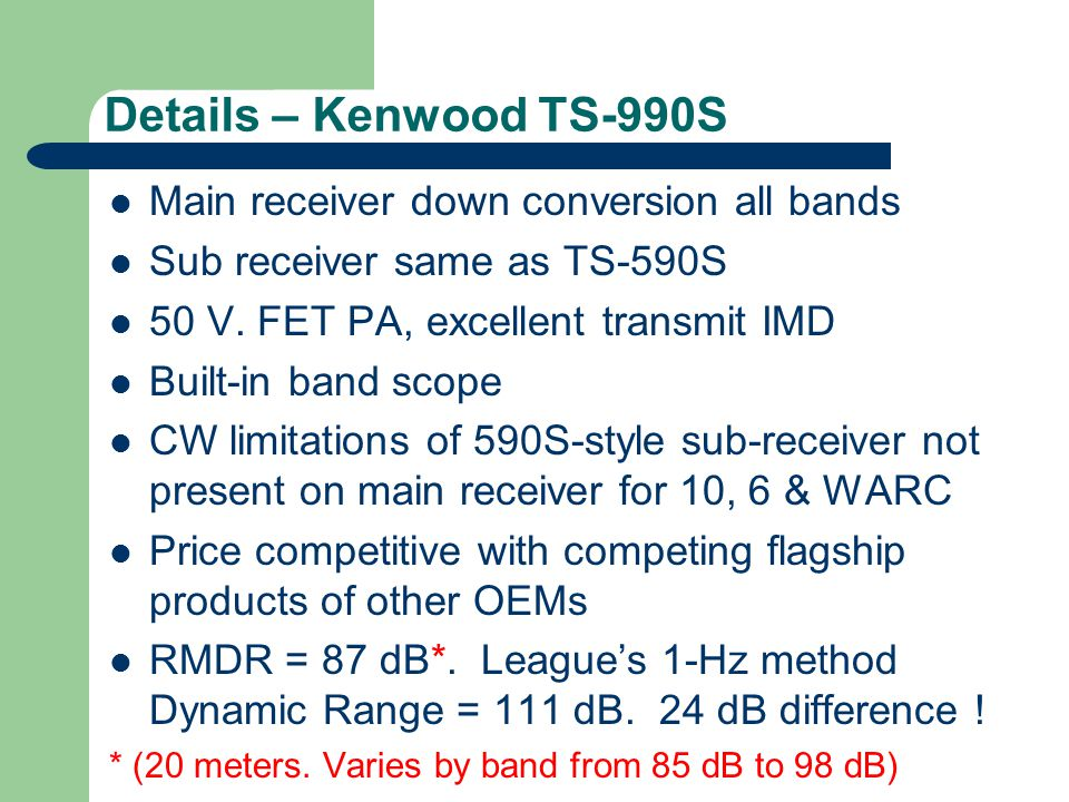 Details – Kenwood TS-990S Main receiver down conversion all bands Sub receiver same as TS-590S 50 V.
