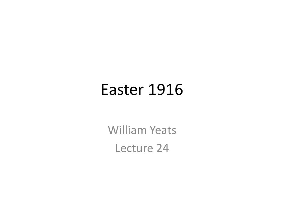 Easter 1916 William Yeats Lecture 24