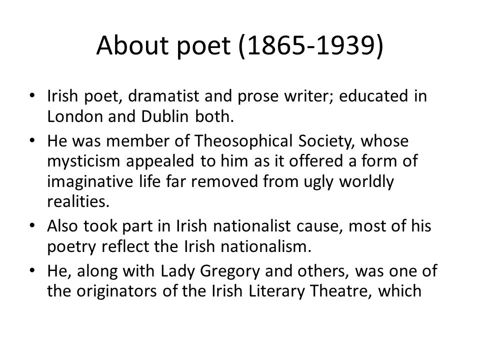 About poet (1865-1939) Irish poet, dramatist and prose writer; educated in London and Dublin both.