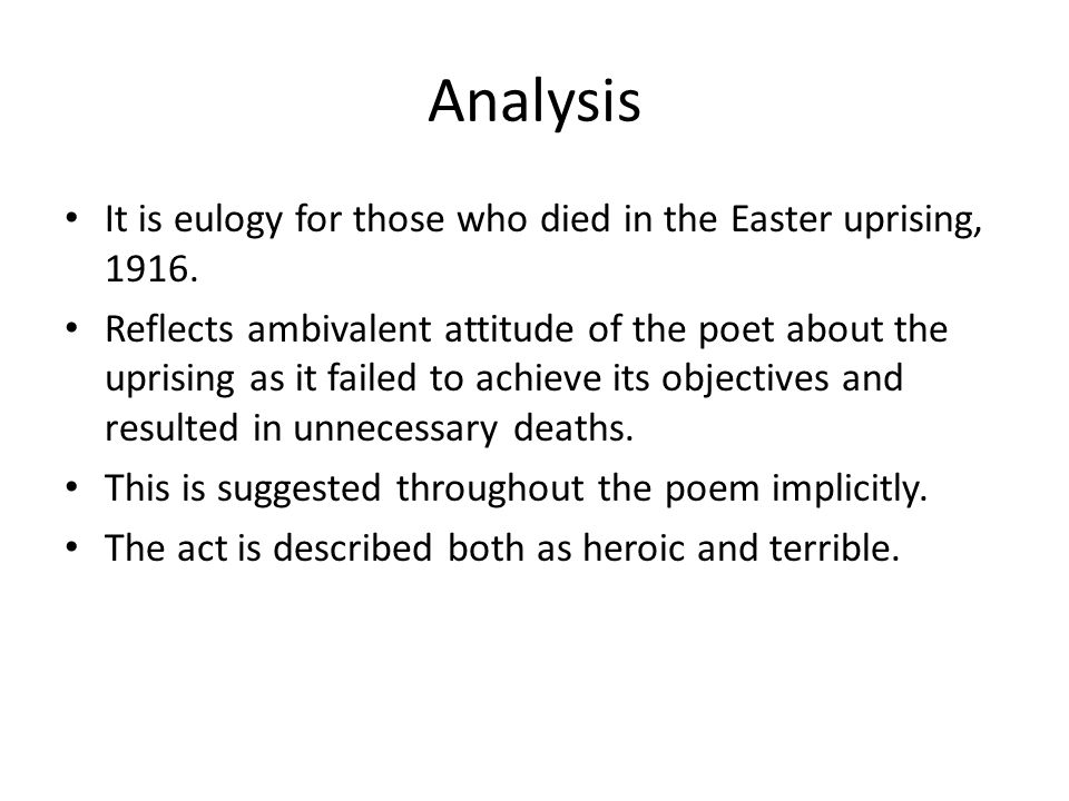 Analysis It is eulogy for those who died in the Easter uprising, 1916.