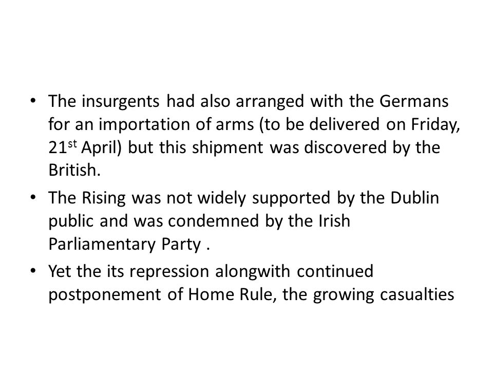 The insurgents had also arranged with the Germans for an importation of arms (to be delivered on Friday, 21 st April) but this shipment was discovered by the British.