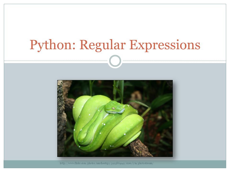 Python: Regular Expressions http://www.flickr.com/photos/iamthestig2/3925864142/sizes/l/in/photostream/
