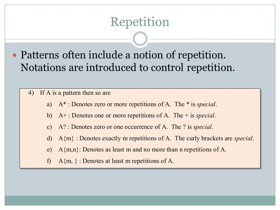 Repetition Patterns often include a notion of repetition. Notations are introduced to control repetition.