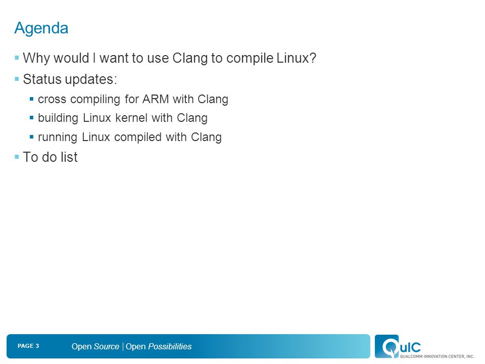 PAGE 4 Open Source Open Possibilities Why Would I Want to Use Clang to Compile Linux?