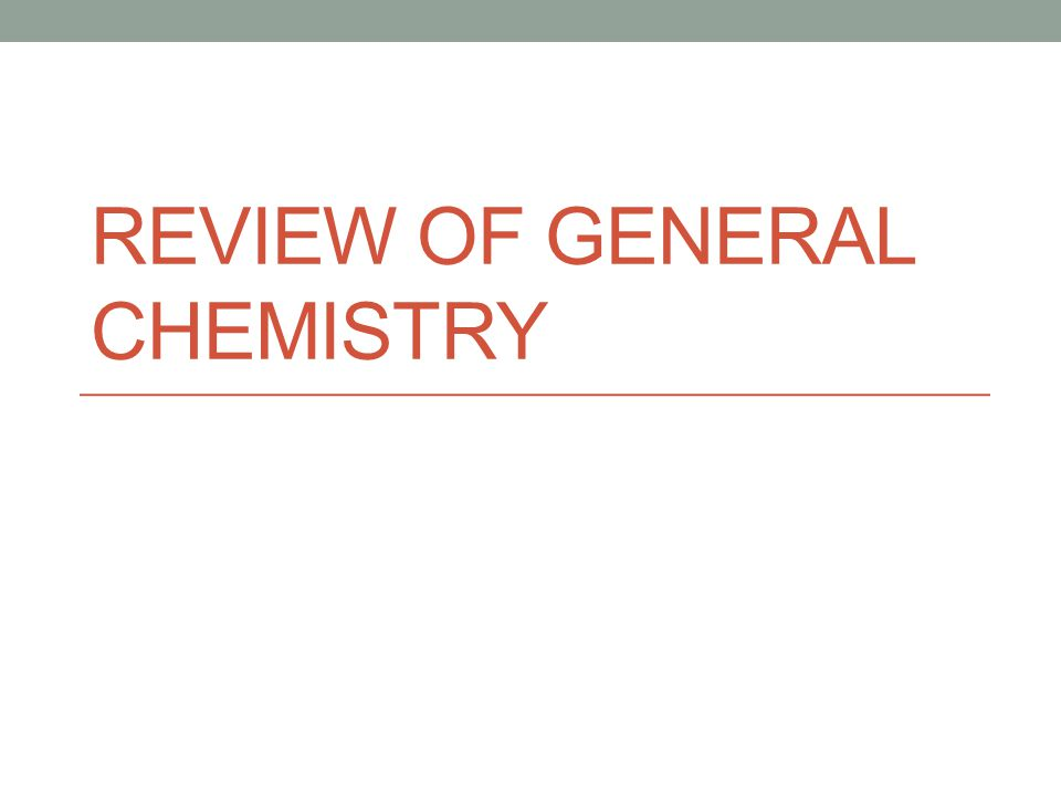 REVIEW OF GENERAL CHEMISTRY