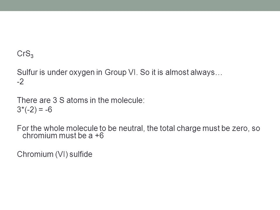 CrS 3 Sulfur is under oxygen in Group VI.