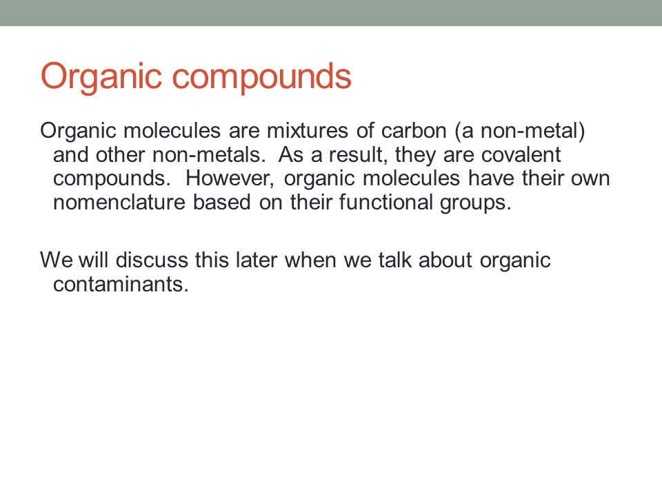 Organic compounds Organic molecules are mixtures of carbon (a non-metal) and other non-metals.