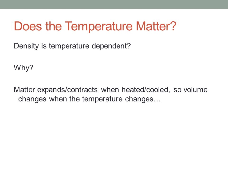 Does the Temperature Matter. Density is temperature dependent.