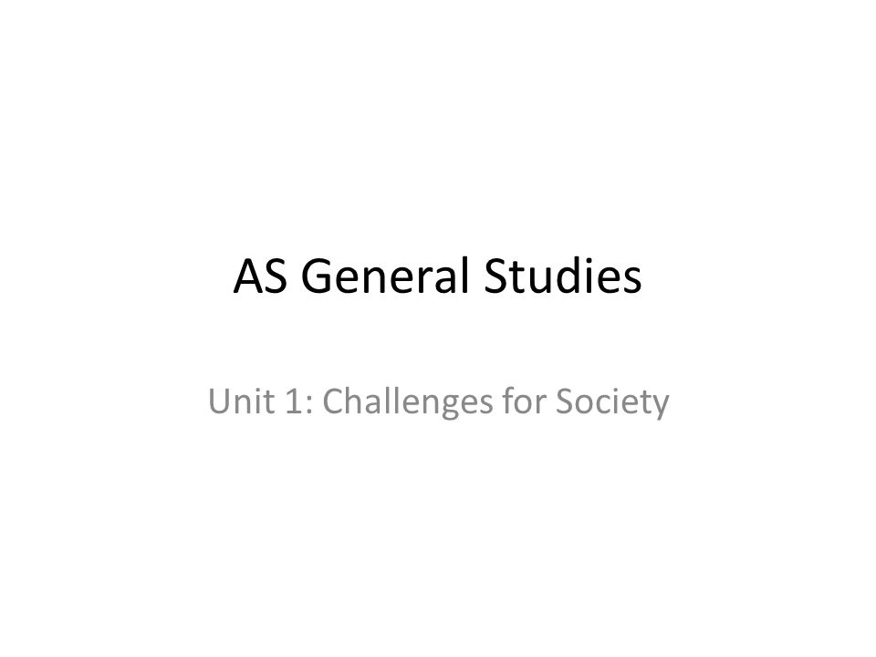 AS General Studies Unit 1: Challenges for Society