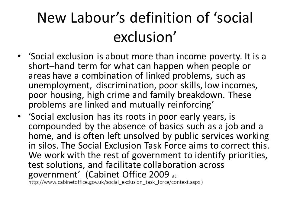 New Labour's definition of 'social exclusion' 'Social exclusion is about more than income poverty.