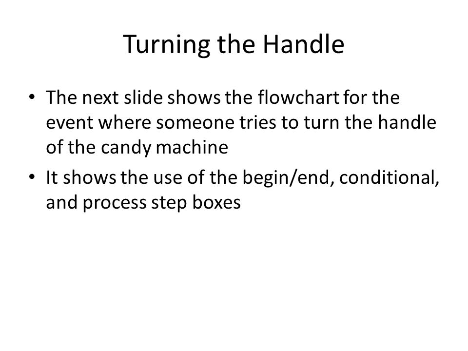 Turning the Handle The next slide shows the flowchart for the event where someone tries to turn the handle of the candy machine It shows the use of th
