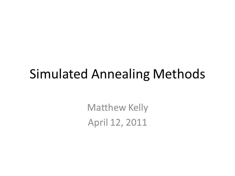 Simulated Annealing Methods Matthew Kelly April 12, 2011