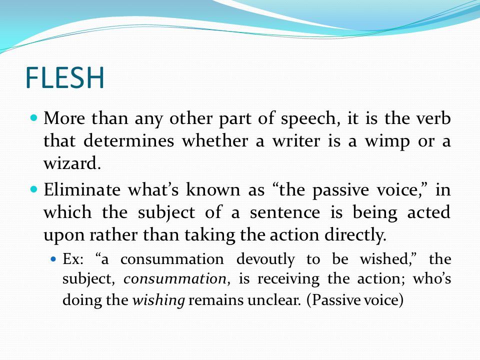 FLESH More than any other part of speech, it is the verb that determines whether a writer is a wimp or a wizard.