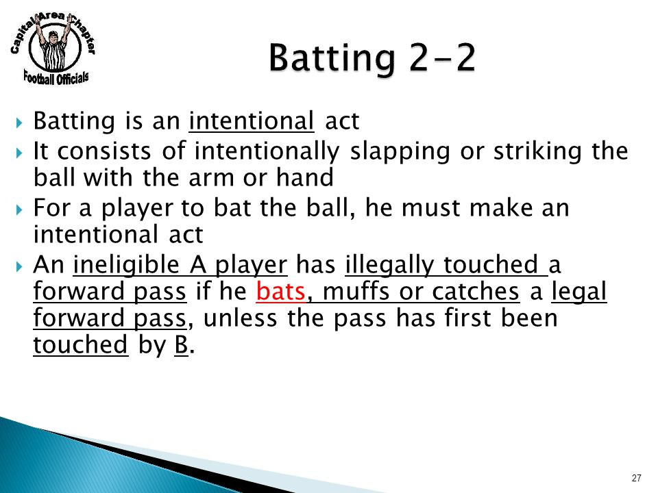  Batting is an intentional act  It consists of intentionally slapping or striking the ball with the arm or hand  For a player to bat the ball, he m